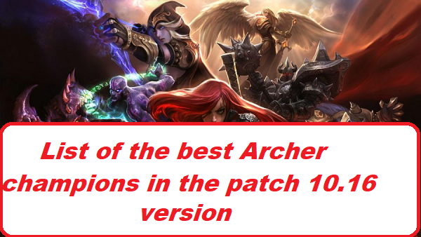 The best Archer champions in the patch 10.16